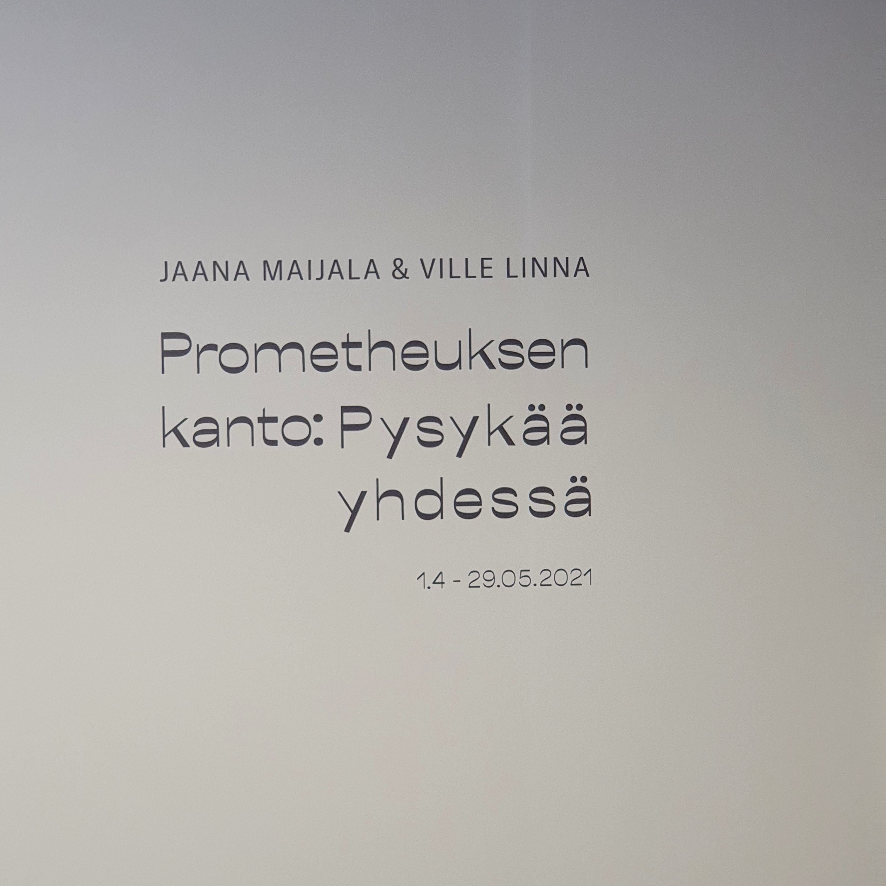 """Sign for the exhibition in Finnish. In English it reads 'Jaana Maijala and Ville Linna. Artwork from the """"Stump of Prometheus – Stay together"""""""